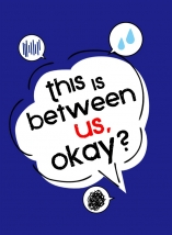 This is between us, Okay?