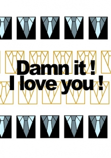 Damn it ! I love you !