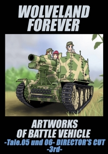 WOLVELAND FOREVER ARTWORKS OF BATTLE VEHICLE -Tale.05 und 06- DIRECTOR'S CUT -3rd-
