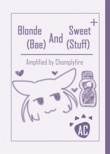 Blonde (Bae) And Sweet (Stuff)+ Amplified by Chomplyfire
