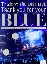 "Trident THE LAST LIVE 「Thank you for your ""BLUE""@幕張メッセ」 BD"