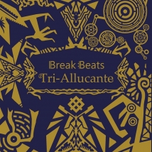 Break :Beats Tri-Allucante